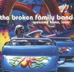 Welcome Home, Loser - The Broken Family Band | Songs
